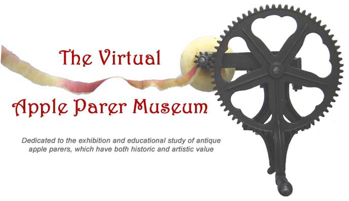 The Virtual Apple Parer Museum.  Dedicated to the exhibition and educational study of antique apple parers which have both historic and artistic value.